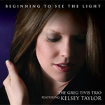 Greg Tivis Trio feat. Kelsey Taylor - Beginning to See the Light CD Cover